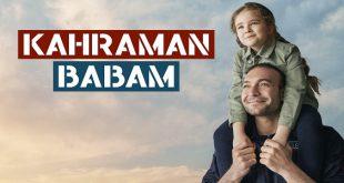 خلاصه داستان سریال ترکی Kahraman Babam ( پدر قهرمانم )